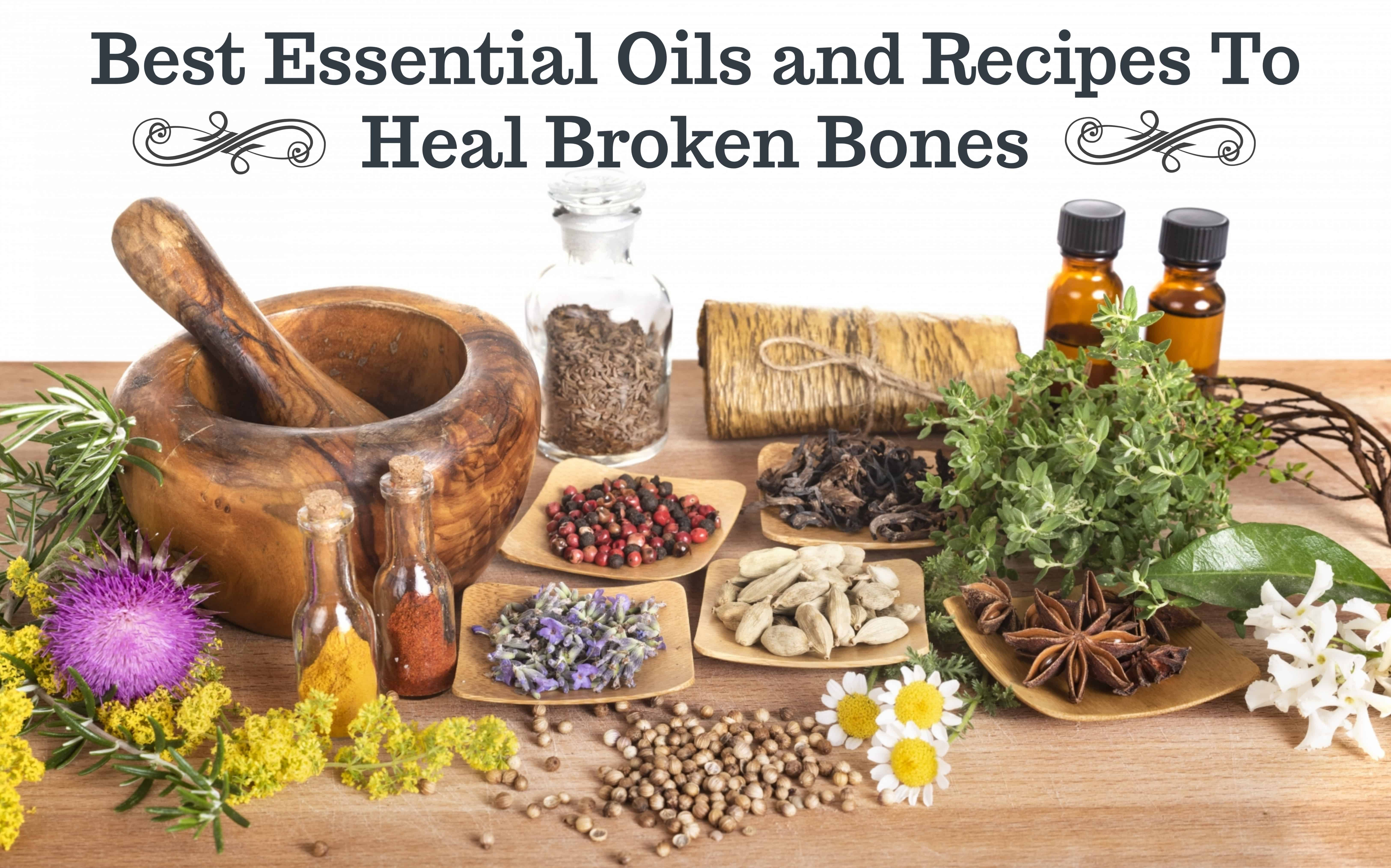 Best Essential Oils For Healing Broken Bones | Essential Oil Benefits