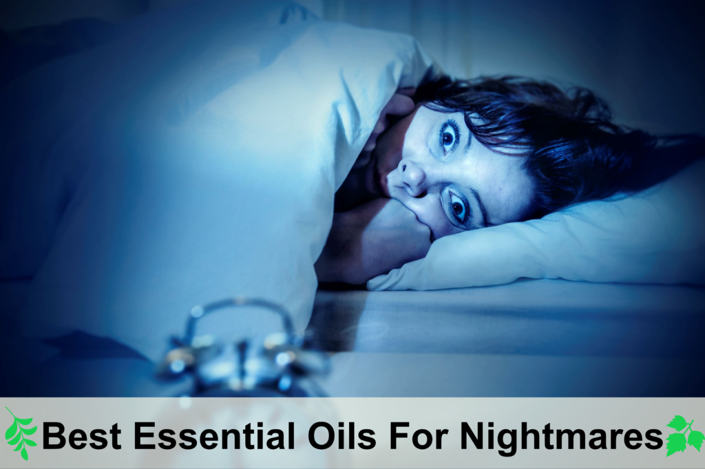 What Are The Best Essential Oils For Nightmares and Night Terrors Essential Oil Benefits