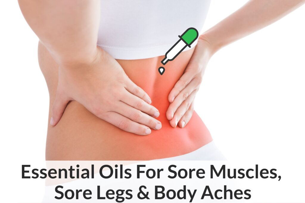 Get Rid Of Sore Muscles, Sore Legs And Body Aches Using Essential Oils Essential Oil Benefits