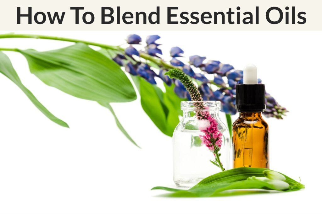 How To Blend Essential Oils Perfectly: A Step-By-Step Guide Essential Oil Benefits