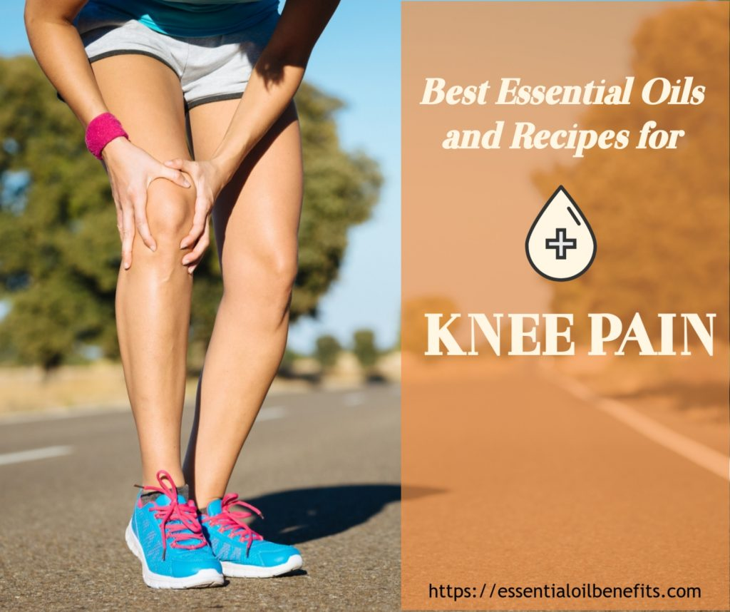 Best Essential Oils And Recipes For Knee Pain Relief Essential Oil Benefits