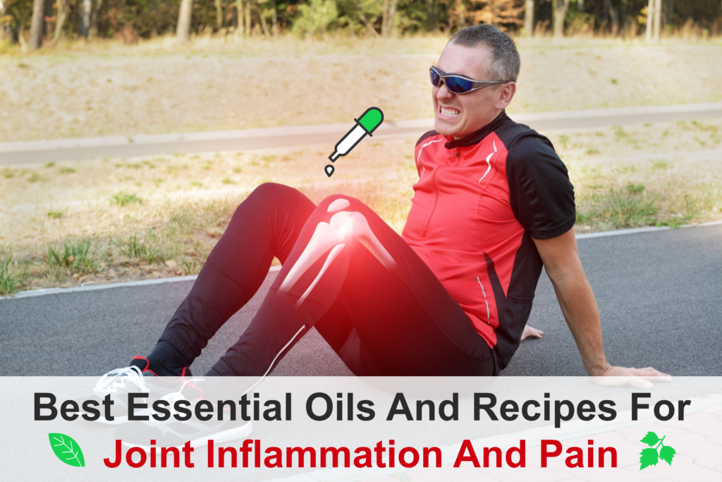 Best Essential Oils And Recipes For Joint Inflammation And Pain Essential Oil Benefits