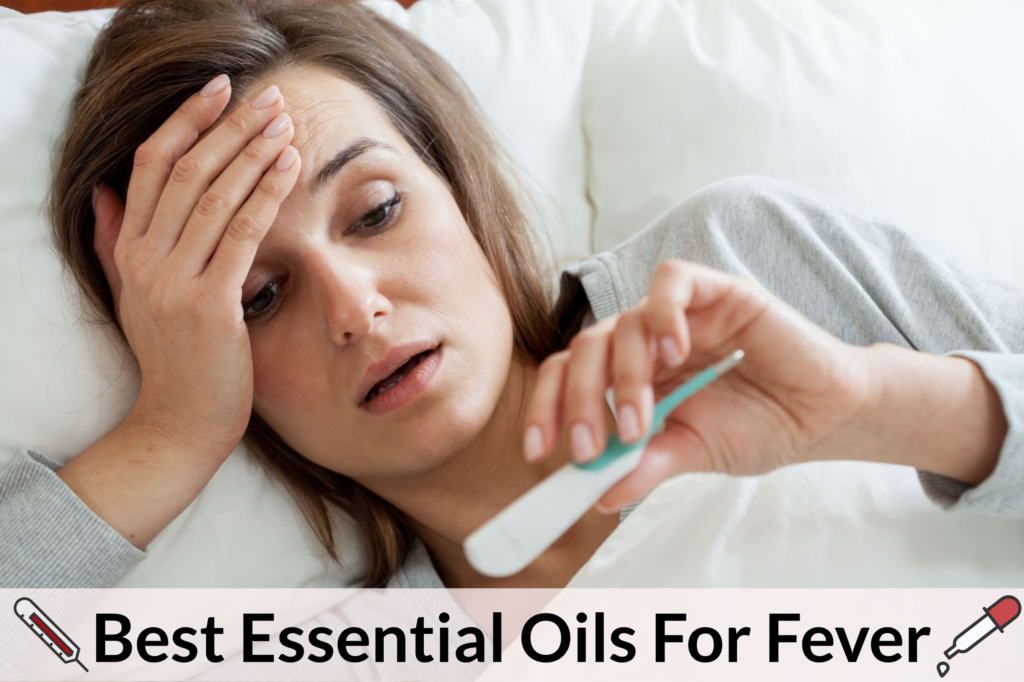 Essential Oils For Fever: What To Do When Your Body's Thermostat Breaks Essential Oil Benefits