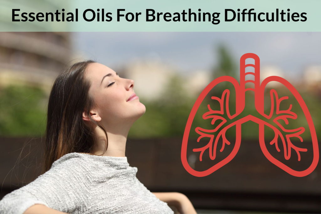 Essential Oils For Breathing Difficulties: Don't Take Breathing For Granted! Essential Oil Benefits