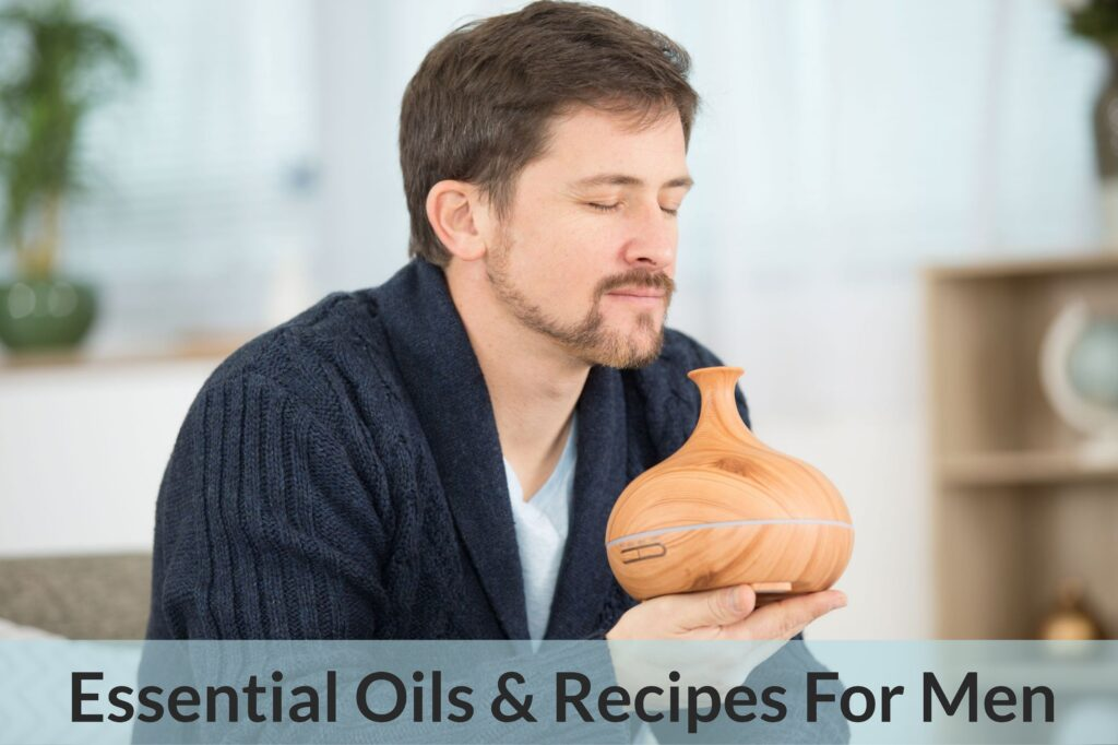 Essential Oils For Men: The Modern Man's Guide To Keeping Healthy, Wealthy And Wise Essential Oil Benefits