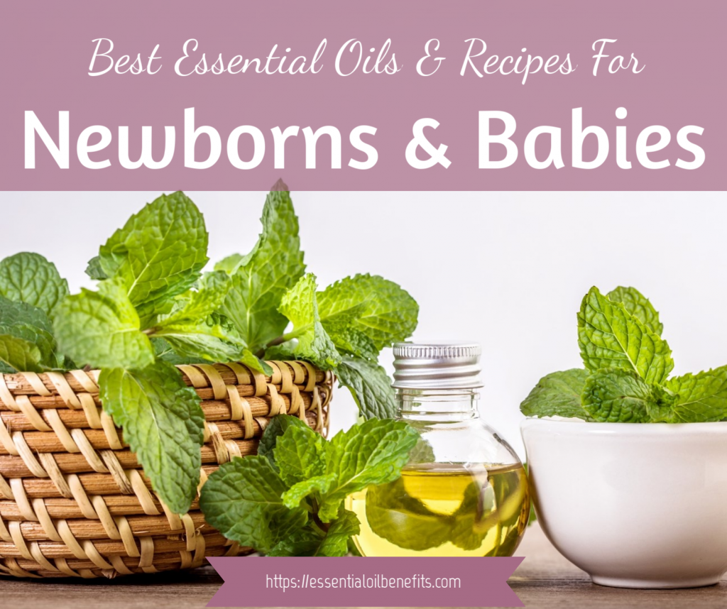 Essential Oils For Newborns And Babies: Everything You Need To Know! Essential Oil Benefits