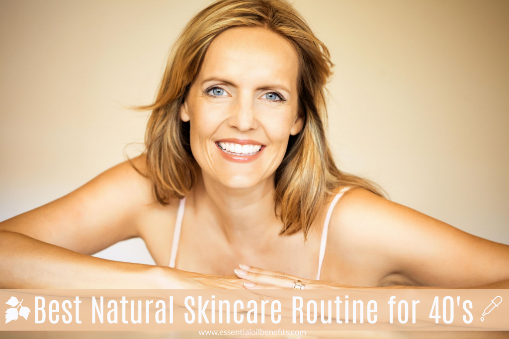Want Your 40 Year Old Skin To Look A Decade Or Two Younger? Try This Skincare Routine For The Forties! Essential Oil Benefits