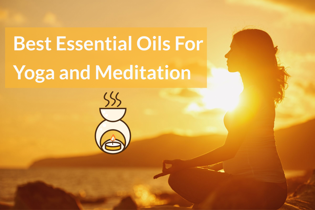 Essential Oils For Yoga And Meditation Essential Oil Benefits