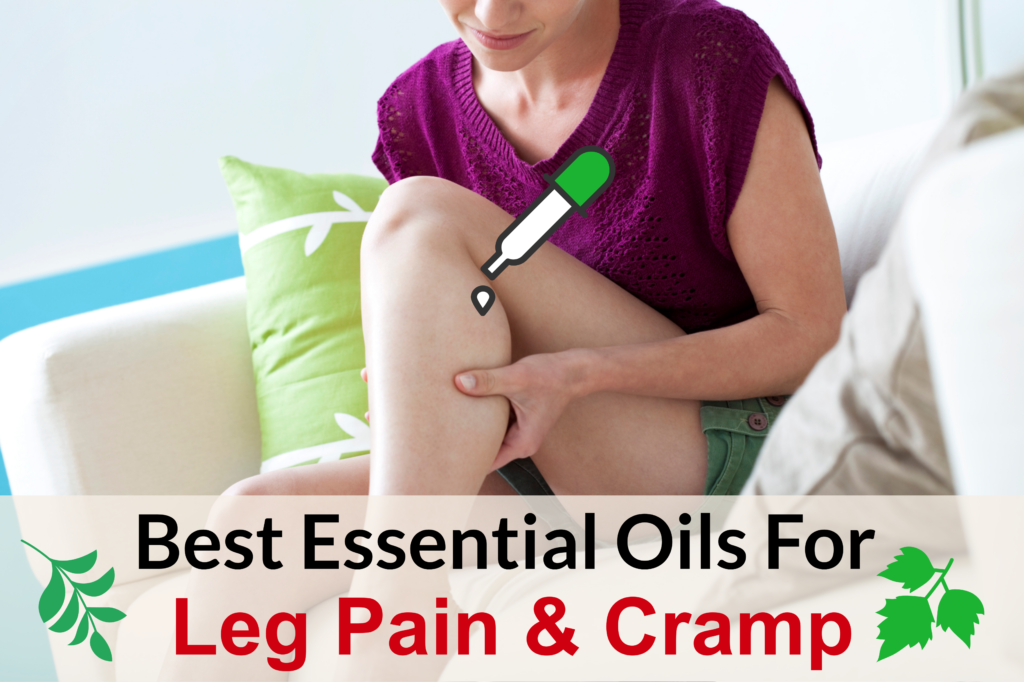 Treat Leg Pain and Leg Cramps With Essential Oils! Essential Oil Benefits