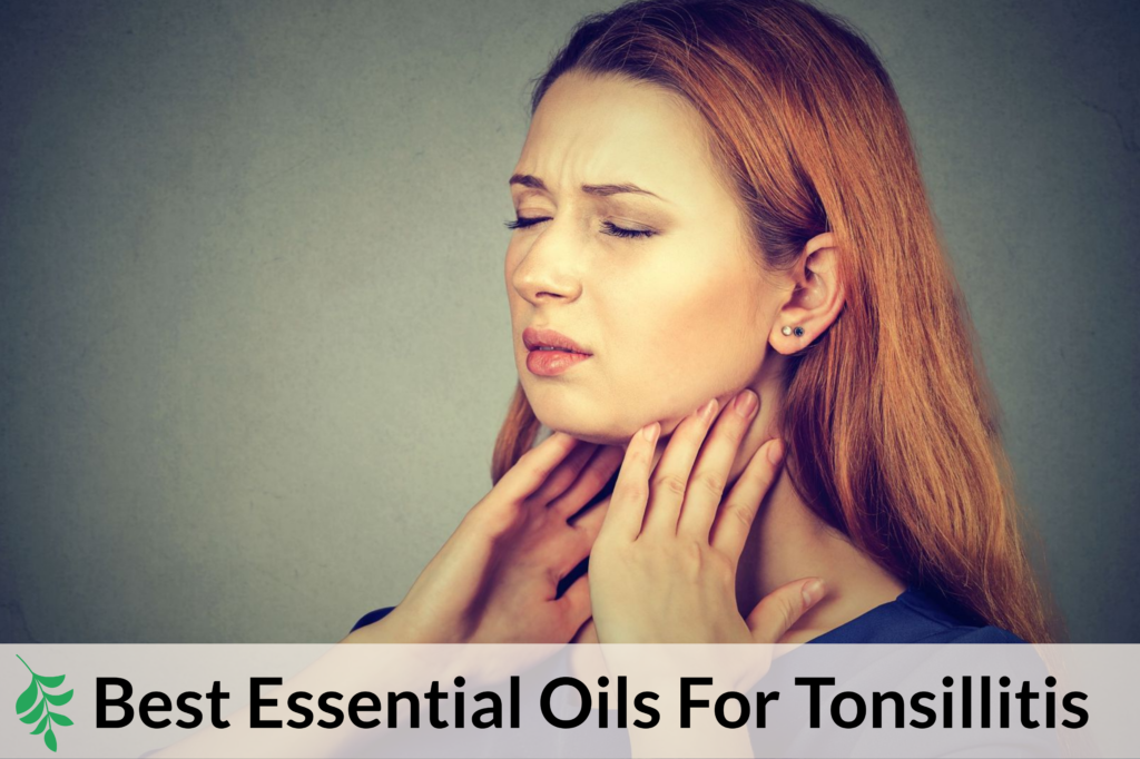 What Are The Best Essential Oils For Tonsillitis Essential Oil Benefits