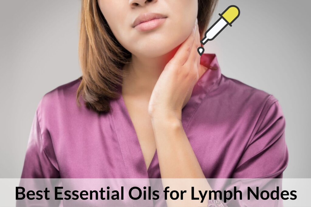 Essential Oils For Lymph Nodes – Time To Deflate Those Painful Mini-Beans Essential Oil Benefits